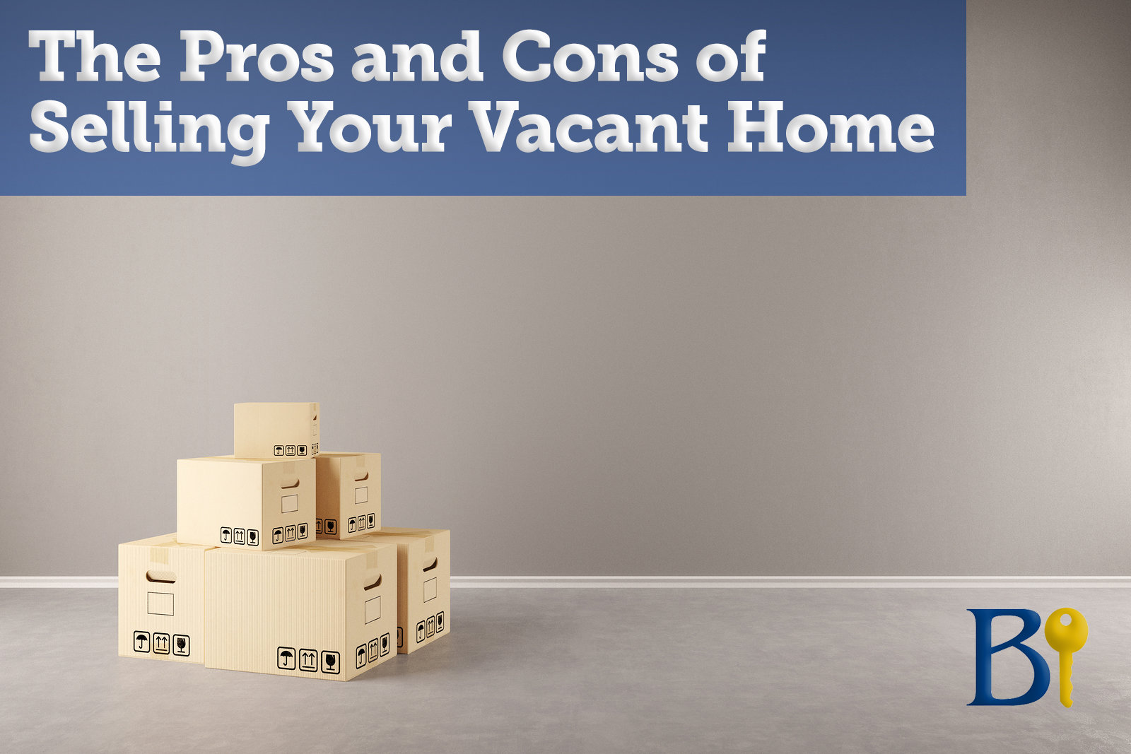 Pros and Cons of Selling Your Vacant Home